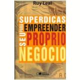 Superdicas Para Empreender Seu Próprio Negócio - Ruy Leal