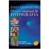 O Novo Manual de Fotografia - John Hedgecoe