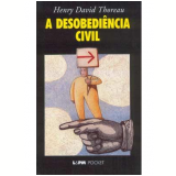 A Desobediência Civil - Henry David Thoreau