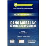 Dano Moral No Direito Do Consumidor - HÉctor Valverde Santana