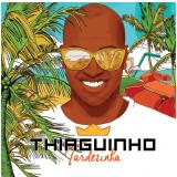 Thiaguinho - Tardezinha (CD) - Thiaguinho