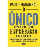 O Único Livro Que Todo Empresário Precisa Ler - Paulo Maranhão