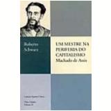 Mestre na Periferia do Capitalismo, um - Roberto Schwarz