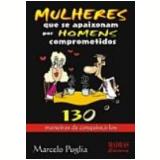 Mulheres Que Se Apaixonam por Homens Comprometidos 130 Maneiras de Conquistá-Los - Marcelo Puglia