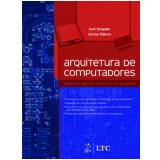 Arquitetura de Computadores - Carlos Ribeiro, JosÉ Delgado