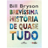 Brevíssima História de Quase Tudo - Bill Bryson