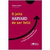 O Jeito Harvard de Ser Feliz - Shawn Archor