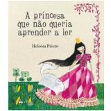 A Princesa Que Não Queria Aprender A Ler - Heloisa Prieto