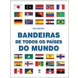Bandeiras De Todos Os Paises Do Mundo - Tiago José Berg