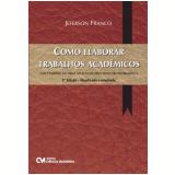 Como Elaborar Trabalhos Academicos - Nos Padroes Da Abnt Aplicando Recursos De Informatica - Jeferson Franco