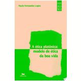 A Ética Platônica - Paula Fernandes Lopes