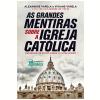As Grandes Mentiras Sobre A Igreja Cat�lica