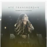 Gabriela Rocha - Até Transbordar - Ao Vivo (CD) - Gabriela Rocha