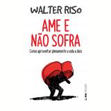 Ame e Não Sofra - Walter Riso