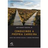 Conduzindo a Própria Carreira - José Renato Siqueira Junior