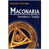 Maçonaria - Simbolismo e Tradição - Raymundo D' Elia Junior