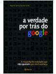 A Verdade por Tr�s do Google