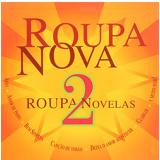 Roupa Nova - Roupa Novelas 2