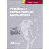 UM ENSAIO SOBRE A NATUREZA E A IMPORTÂNCIA DA CIÊNCIA ECONÔMICA (Ebook) - Lionel Robbins