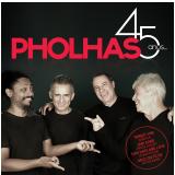 Pholhas - 45 Anos - Ao Vivo (CD) - Pholhas