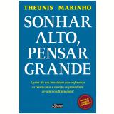 Sonhar Alto, Pensar Grande - Theunis Marinho