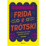 Frida e Trótski - A História de Uma Paixão Secreta - Gérard De Cortanze