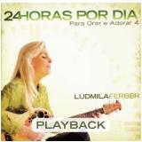 Pra Ludmila Ferber - 24 Horas Por Dia - Playback - Vol. 4 (CD) - Ludmila Ferber
