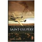 A Vida Secreta de Antoine de Saint- Exupery -  Renee Zeller