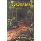 Curumatara de Volta à Floresta - Maria do Carmo Zanini, Jose Roberto Zanchetta