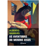 As Aventuras do Menino Jesus - Alberto Manguel