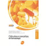 Cálculos e Conceitos em Farmacologia - Evanisa Maria Arone, Ana Beatriz C. B. Destruti