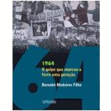 1964 � O Golpe Que Marcou a Ferro Uma Gera��o - Barnab� Medeiros Filho
