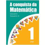 A Conquista Da Matemática - 1º Ano - Giovanni Jr, José R.giovanni