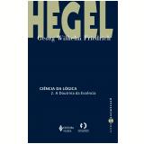 Ciência da Lógica - 2. A Doutrina da Essência - Georg Wilhelm Friedrich Hegel