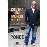 Contra Um Mundo Melhor - Ensaios do Afeto - Luiz Felipe Pondé