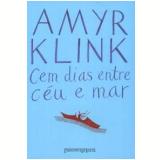 Cem Dias entre o Céu e o Mar (Edição de Bolso) - Amyr Klink