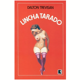 Lincha Tarado - Dalton Trevisan