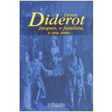 Jacques, o Fatalista, e Seu Amo - Denis Diderot