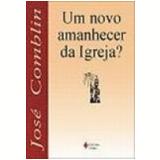 Novo Amanhecer da Igreja?, um 32ª Edição - Jose Comblin