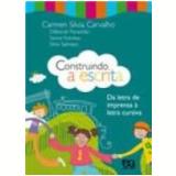 Construindo A Escrita - Da Letra De Imprensa À Let... - Ensino Fundamental I - Carmen Silvia Carvalho, DÉborah PanachÃo, Silvia Salmaso