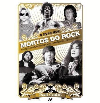 Resultado de imagem para O livro dos Mortos do Rock: Revelações surpreendentes sobre a vida e a morte de sete lenda do Rock&Roll - David Comfort