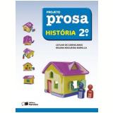 Projeto Prosa História - 2º Ano - Ensino Fundamental I - Regina Nogueira Borella, Leylah Carvalhaes
