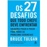 Os 27 Desafios Que Todo Chefe Deve Enfrentar - Bruce Tulgan