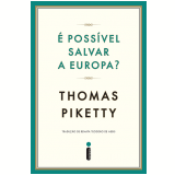 É Possível Salvar a Europa? - Thomas Piketty