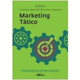 Marketing Tático - Coleção Marketing Em Tempos Modernos - Dennis Vincent Reade, Marcos Rocha, Sérgio Luis Ignácio De Oliveira, Jeferson Mola
