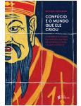 Confúcio e o Mundo Que Ele Criou
