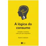 A Lógica do Consumo - Martin Lindstrom