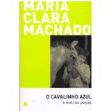 O Cavalinho Azul e Outras Peças - Maria Clara Machado