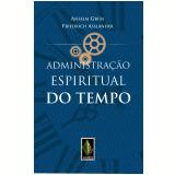 Administração Espiritual do Tempo - Paulo F. Valério