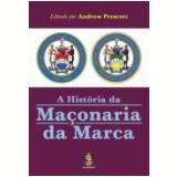 A História da Maçonaria da Marca - Andrew Prescott